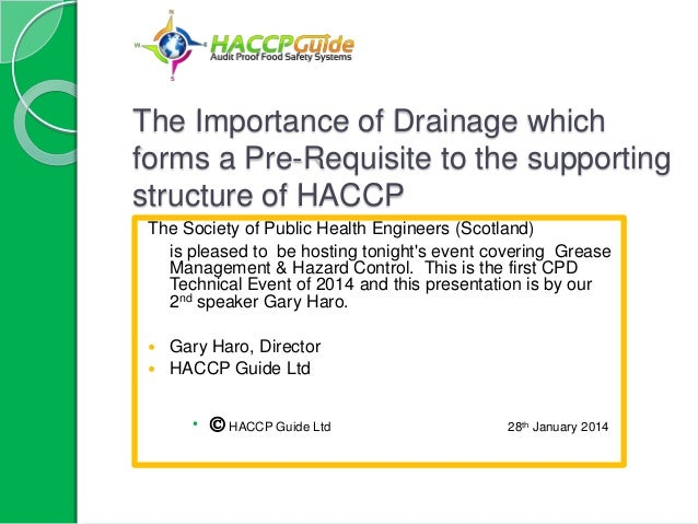 The Importance of Drainage which forms a Pre-Requisite to the supporting structure of HACCP The Society of Public Health E...