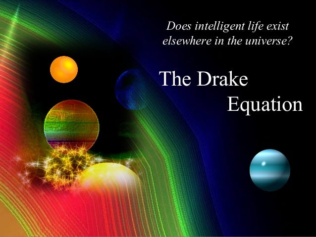 Does intelligent life existelsewhere in the universe?The Drake       Equation