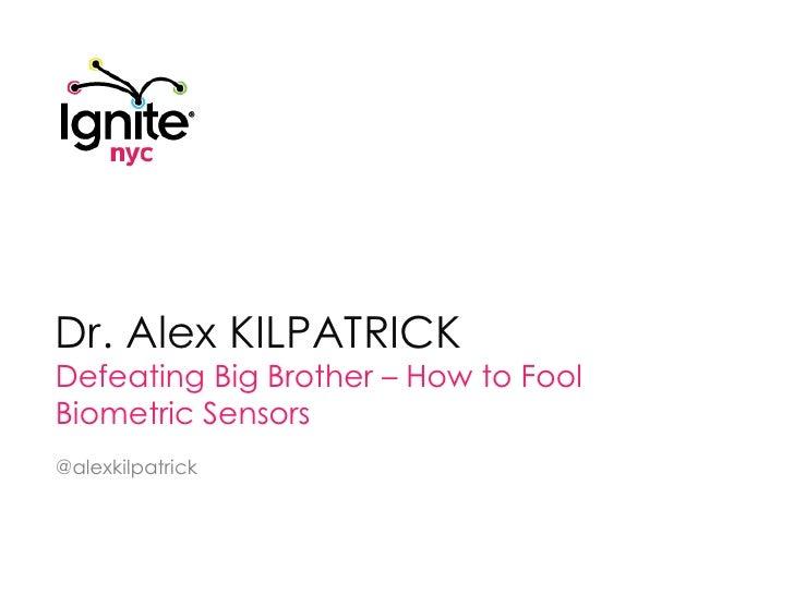 Dr. Alex KILPATRICK<br />Defeating Big Brother – How to Fool Biometric Sensors<br />@alexkilpatrick<br />