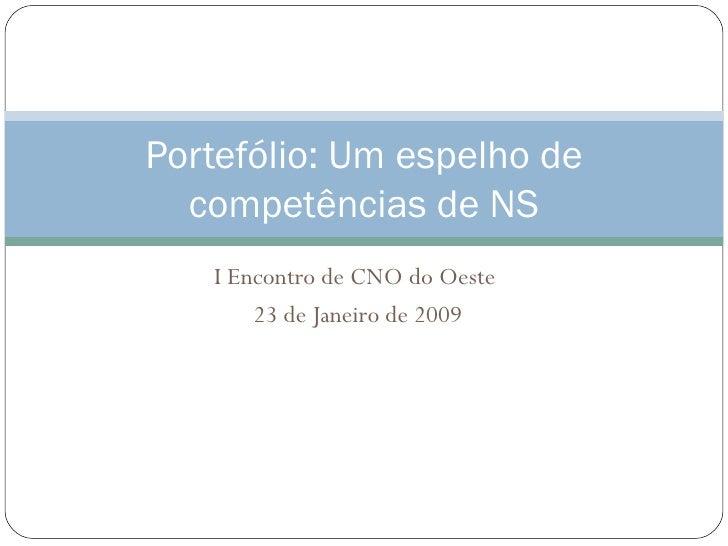 I Encontro de CNO do Oeste  23 de Janeiro de 2009 Portefólio: Um espelho de competências de NS