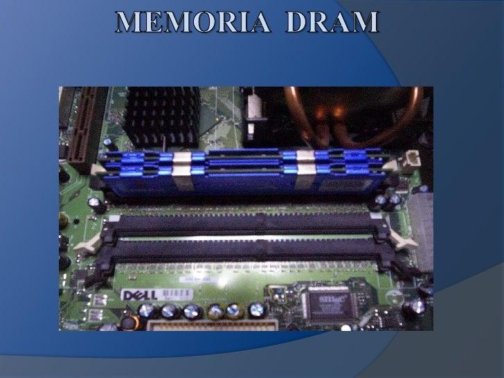 (Dynamic random access memory -Memoria de acceso aleatoriodinámica). Tipo de memoria RAMmás usada. Almacena cada bit de da...