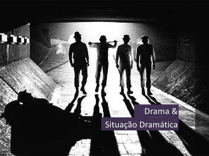 Drama & <br />Situação Dramática<br />