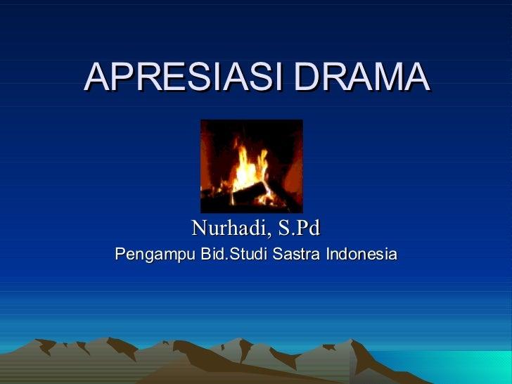 APRESIASI DRAMA Oleh Nurhadi, S.Pd Pengampu Bid.Studi Sastra Indonesia