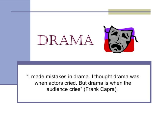 """Drama """"I made mistakes in drama. I thought drama was when actors cried. But drama is when the audience cries"""" (Frank Capra..."""