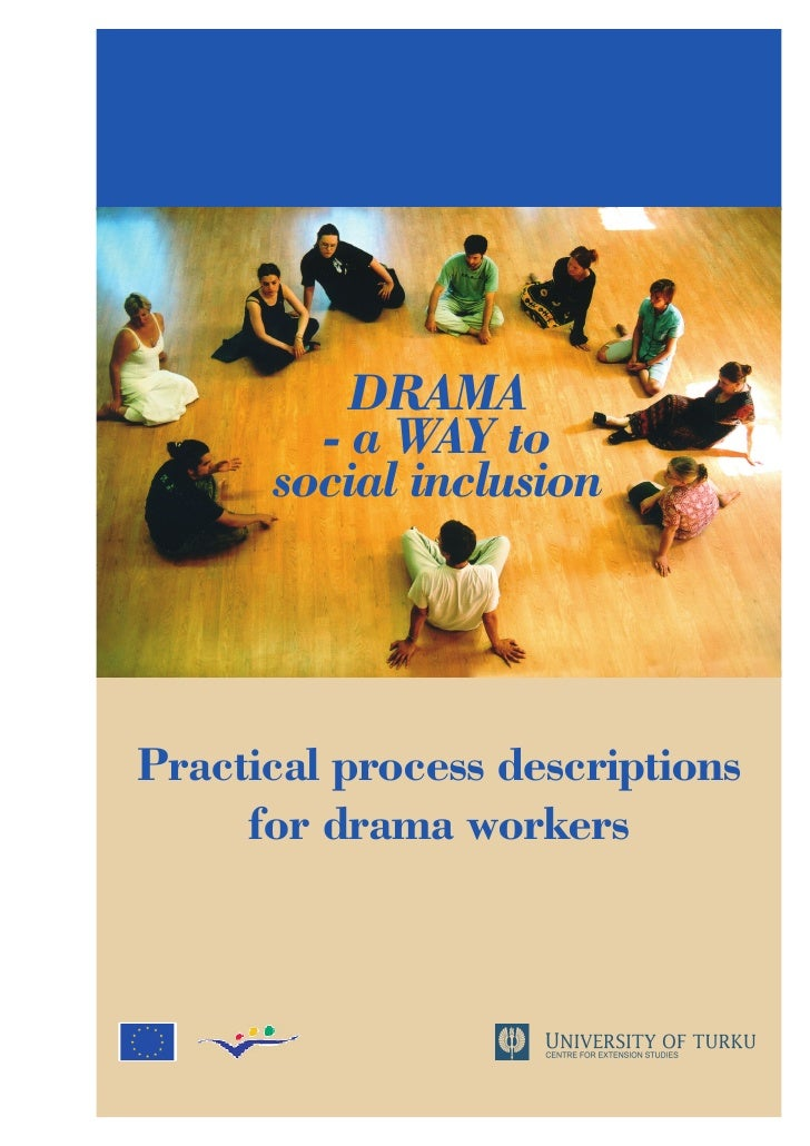 DRAMA         - a WAY to       social inclusion     Practical process descriptions      for drama workers