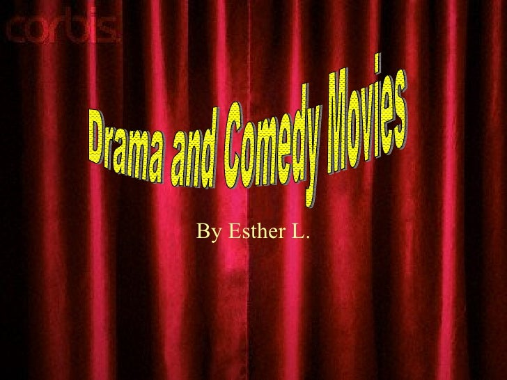 By Esther L. Drama and Comedy Movies