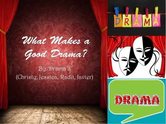What Makes a Good Drama - 1st Formative Task Drama 3