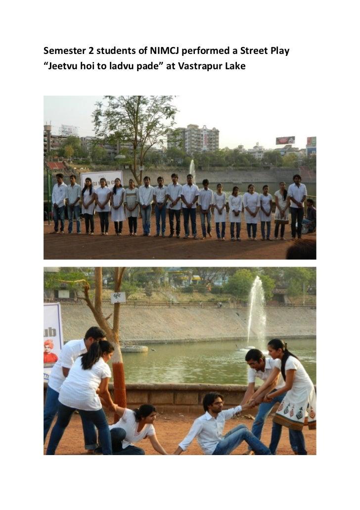 "Semester 2 students of NIMCJ performed a Street Play""Jeetvu hoi to ladvu pade"" at Vastrapur Lake"