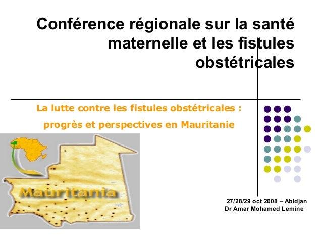 Conférence régionale sur la santé  maternelle et les fistules  obstétricales  La lutte contre les fistules obstétricales :...
