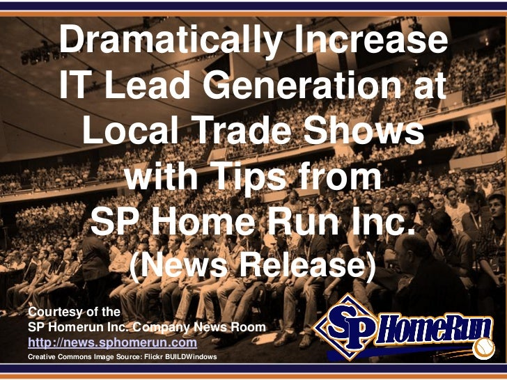 Dramatically Increase IT Lead Generation at Local Trade Shows with Tips from SP Home Run Inc. (Slides)