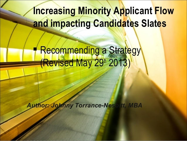 Increasing Minority Applicant Flow and impacting Candidates Slates  Recommending a Strategy (Revised May 29th 2013) Autho...