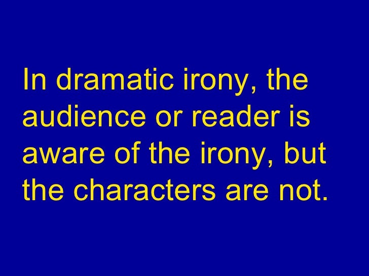 dramatic irony in the odyssey Dramatic irony definition, irony that is inherent in speeches or a situation of a drama and is understood by the audience but not grasped by the characters in the play.