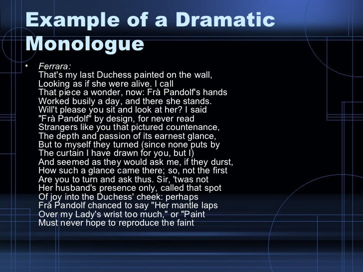 essay of dramatic poetry When discussing the poetic form of dramatic monologue it is rare that it is not associated with and its usage attributed to the poet robert browning robert browning has been considered the master of the dramatic monologue although some critics are skeptical of his invention of the form, for dramatic monologue is.