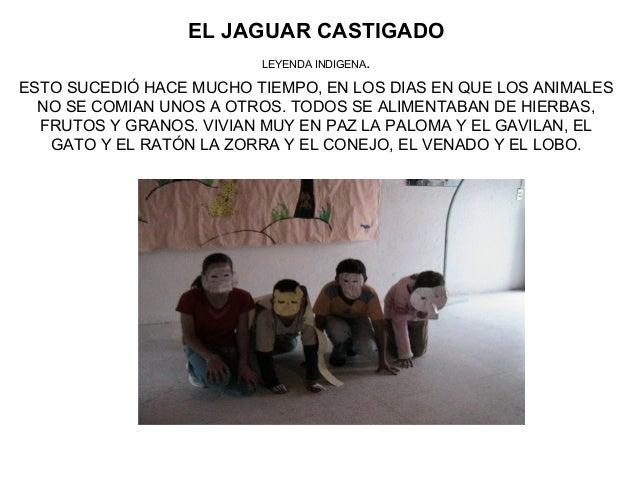EL JAGUAR CASTIGADO LEYENDA INDIGENA. ESTO SUCEDIÓ HACE MUCHO TIEMPO, EN LOS DIAS EN QUE LOS ANIMALES NO SE COMIAN UNOS A ...