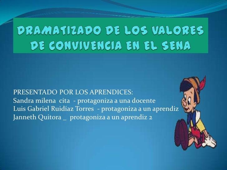 DRAMATIZADO DE LOS VALORES DE CONVIVENCIA EN EL SENA <br />PRESENTADO POR LOS APRENDICES:<br />Sandra milena  cita  - prot...