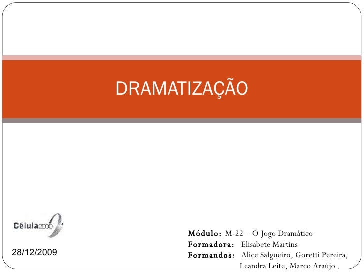 DRAMATIZAÇÃO Módulo:  M-22 – O Jogo Dramático Formadora:   Elisabete Martins  Formandos:  Alice Salgueiro, Goretti Pereira...