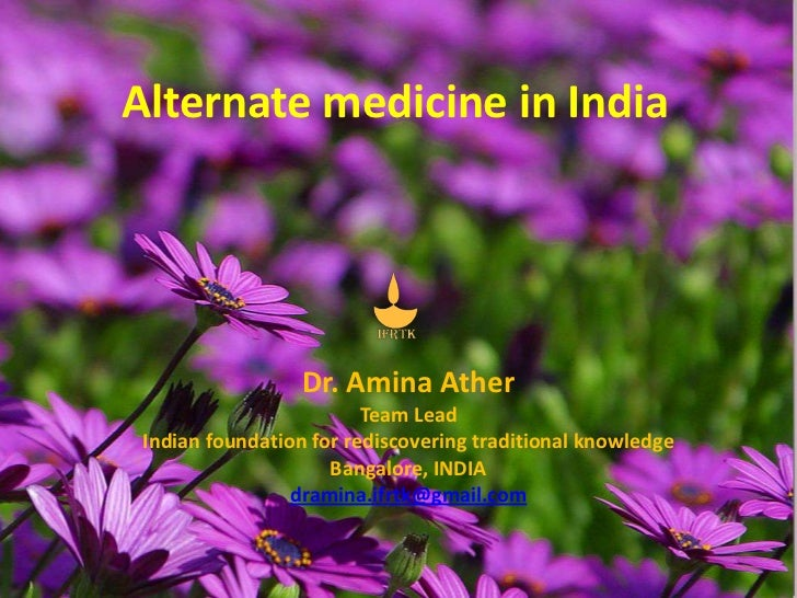 Alternate medicine in India                  Dr. Amina Ather                         Team Lead Indian foundation for redis...
