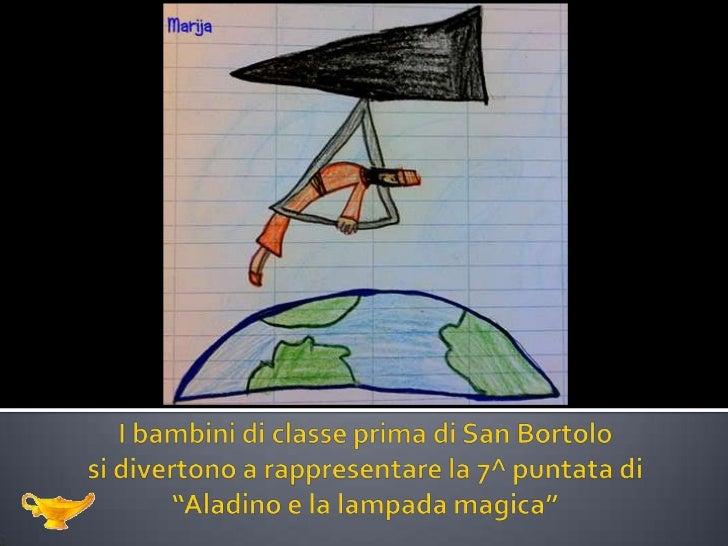 """I bambini di classe prima di San Bortolosi divertono a rappresentare la 7^ puntata di""""Aladino e la lampada magica""""<br />"""