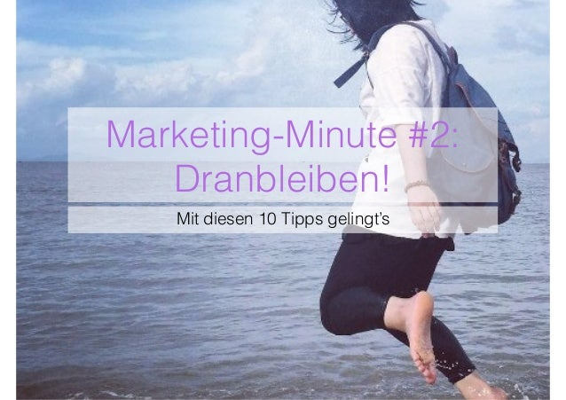 Marketing-Minute #2: Dranbleiben! Mit diesen 10 Tipps gelingt's