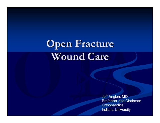 Open Fracture Wound Care          Jeff Anglen, MD          Professor and Chairman          Orthopaedics          Indiana U...