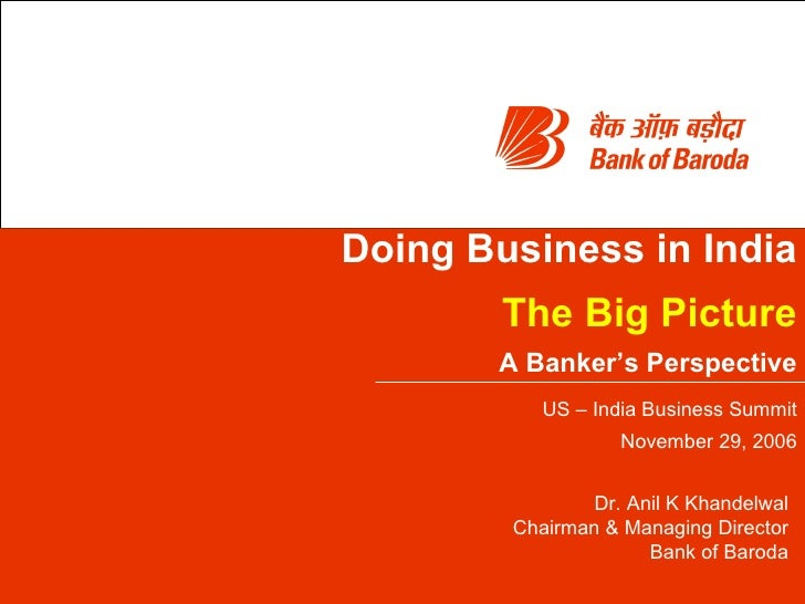 Doing Business in India The Big Picture A Banker's Perspective US – India Business Summit November 29, 2006 Dr. Anil K Kha...
