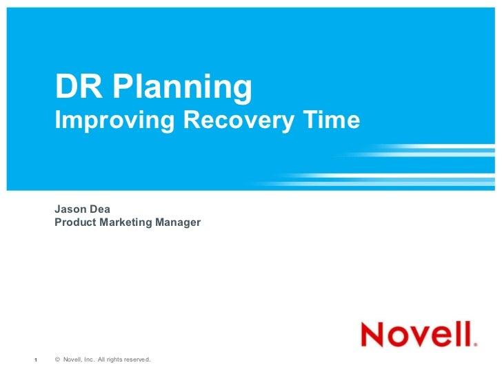 DR Planning  Improving Recovery Time <ul><li>Jason Dea </li></ul><ul><li>Product Marketing Manager </li></ul>