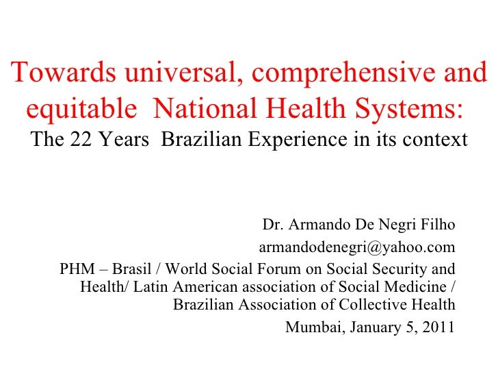 Towards universal, comprehensive and equitable  National Health Systems:   The 22 Years  Brazilian Experience in its conte...