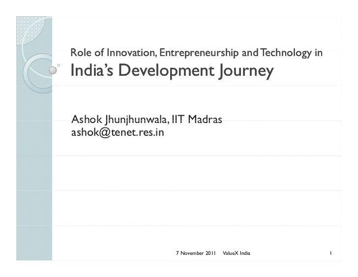 Role of Innovation Entrepreneurship and Technology in        Innovation,India's Development JourneyAshok Jhunjhunwala, IIT...