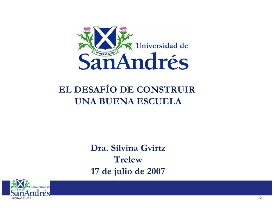 EL DESAFÍO DE CONSTRUIR                   UNA BUENA ESCUELA                        Dra. Silvina Gvirtz                    ...