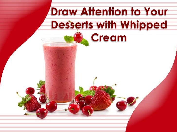 Draw Attention to Your Desserts with Whipped Cream