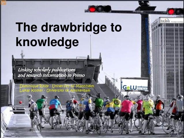 Dominique Ritze - University of Mannheim Lukas Koster - University of Amsterdam The drawbridge to knowledge IGeLU 2013 Ber...