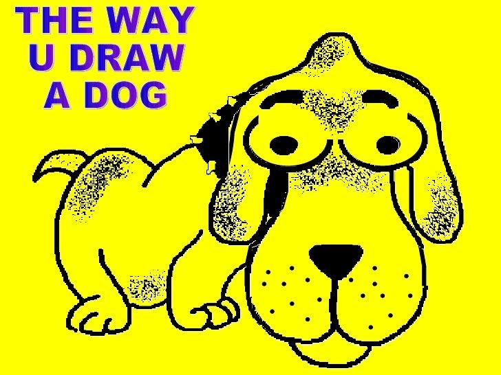 THE WAY  U DRAW  A DOG