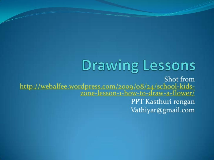 Drawing Lessons<br />Shot from http://webalfee.wordpress.com/2009/08/24/school-kids-zone-lesson-1-how-to-draw-a-flower/<br...