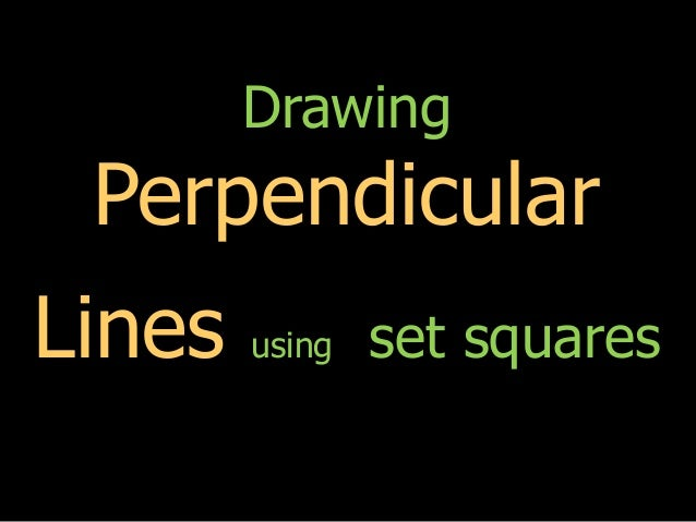 Drawing Perpendicular Lines Using Set Square : Drawing perpendicular lines using a set square