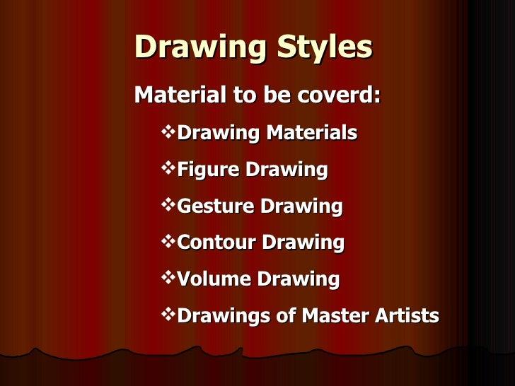 Drawing Styles <ul><li>Material to be coverd: </li></ul><ul><ul><li>Drawing Materials </li></ul></ul><ul><ul><li>Figure Dr...