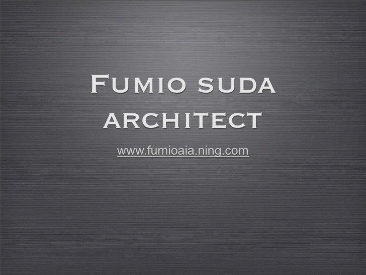 Fumio suda  architect  www.fumioaia.ning.com