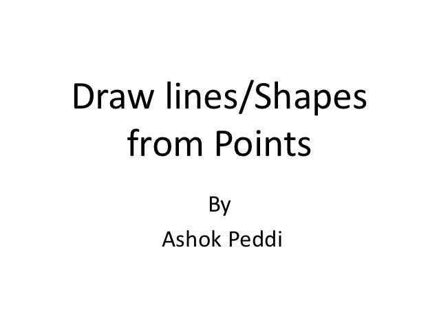 Draw lines/Shapes   from Points         By     Ashok Peddi
