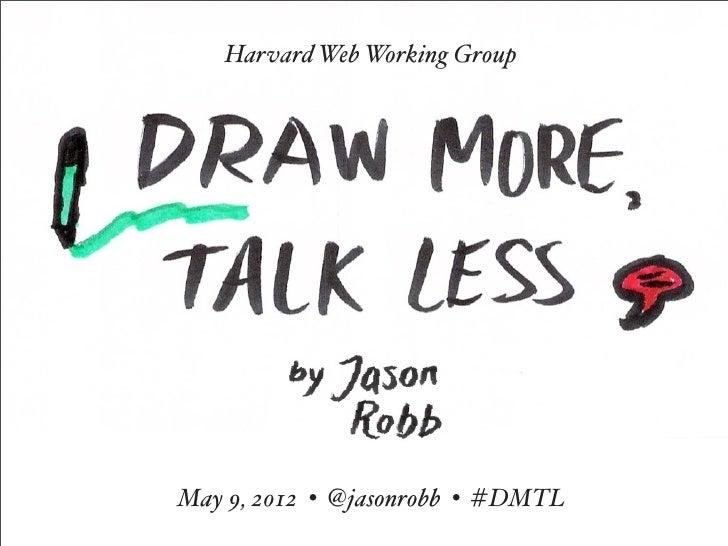 Draw More, Talk Less