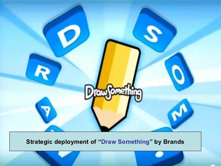 "Strategic deployment of ""Draw Something"" by Brands"