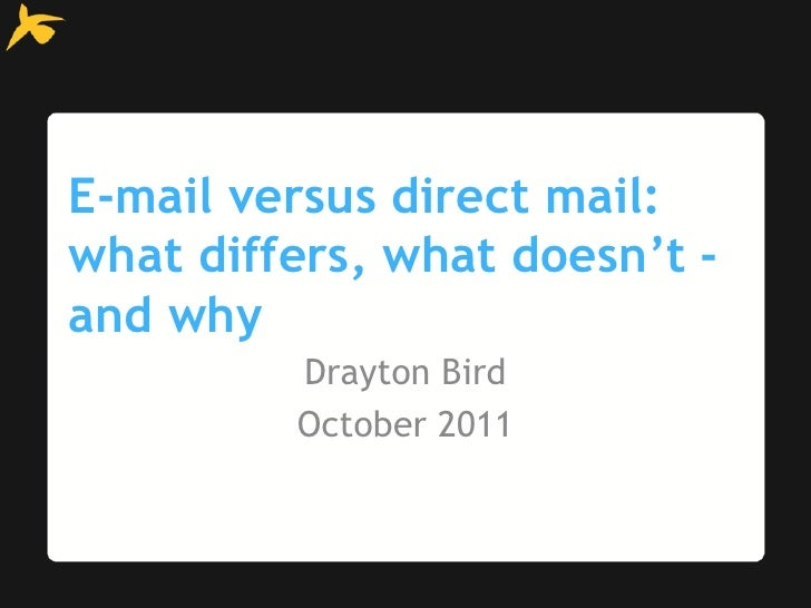 E-mail versus direct mail:what differs, what doesn't -and why         Drayton Bird         October 2011
