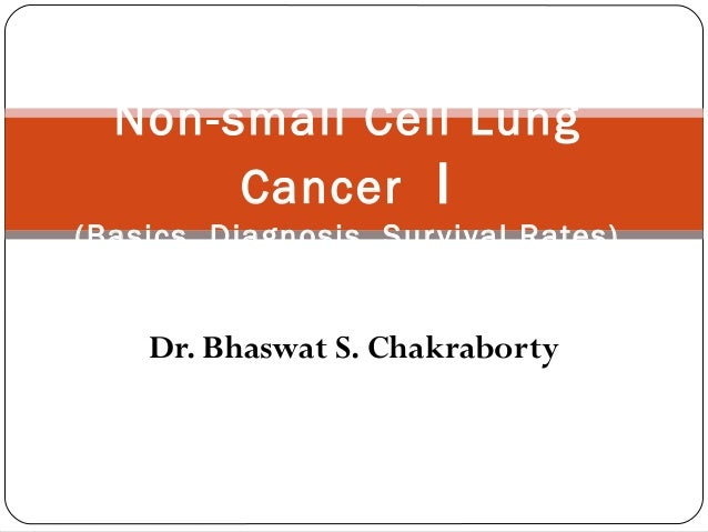 Dr. Bhaswat S. Chakraborty Non-small Cell Lung Cancer I (Basics, Diagnosis, Survival Rates)