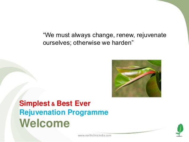 """We must always change, renew, rejuvenate ourselves; otherwise we harden""  Simplest & Best Ever Rejuvenation Programme  We..."