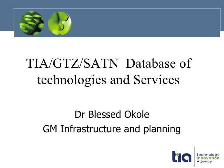 TIA/GTZ/SATN  Database of technologies and Services Dr. Blessed Okole General Manager Infrastructure and Planning Dr Bless...
