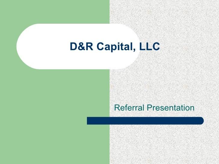 D&R Capital, LLC Referral Presentation