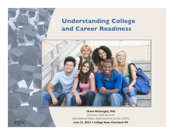 Understanding Collegeand Career Readiness                    Charis McGaughy, PhD                     Director, F...