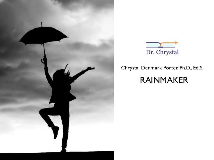 Chrystal Denmark Porter, Ph.D., Ed.S.          RAINMAKER
