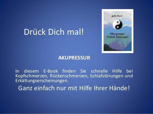 Drück Dich mal!  AKUPRESSUR  In diesem E-Book finden Sie schnelle Hilfe bei  Kopfschmerzen, Rückenschmerzen, Schlafstörung...