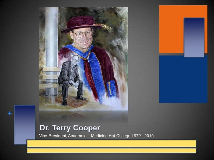 Dr. Terry Cooper<br />Vice-President, Academic – Medicine Hat College 1972 - 2010<br />
