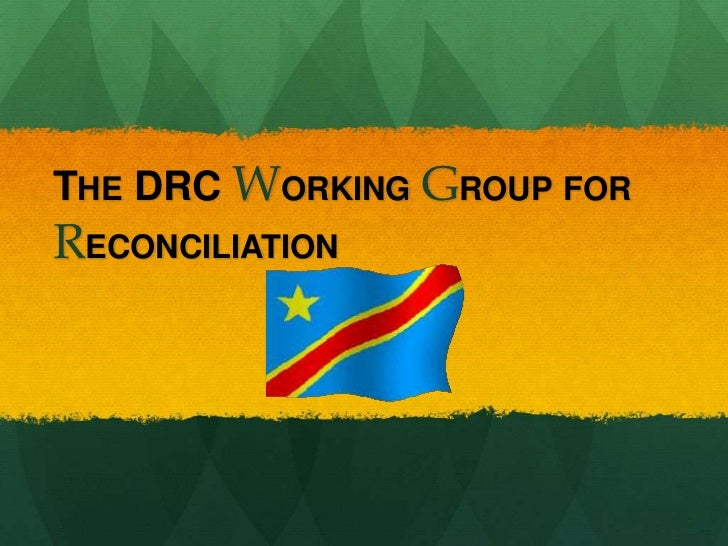 THE DRC WORKING GROUP FORRECONCILIATION