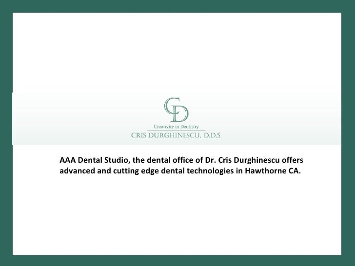 AAA Dental Studio, the dental office of Dr. Cris Durghinescu offers advanced and cutting edge dental technologies in Hawth...